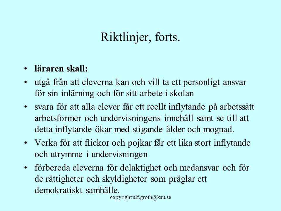 copyright ulf.groth@kau.se Riktlinjer, forts. läraren skall: utgå från att eleverna kan och vill ta ett personligt ansvar för sin inlärning och för si