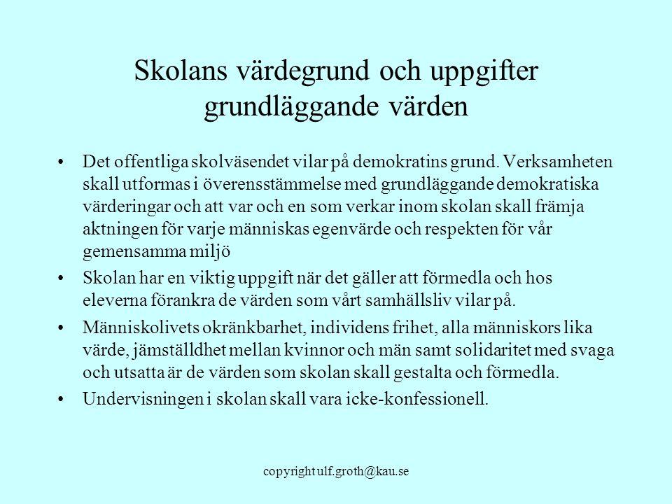 copyright ulf.groth@kau.se Skolans värdegrund och uppgifter grundläggande värden Det offentliga skolväsendet vilar på demokratins grund. Verksamheten