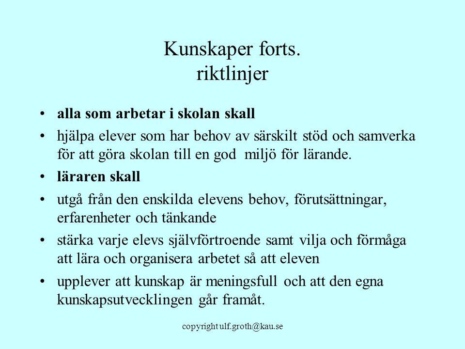 copyright ulf.groth@kau.se Kunskaper forts. riktlinjer alla som arbetar i skolan skall hjälpa elever som har behov av särskilt stöd och samverka för a