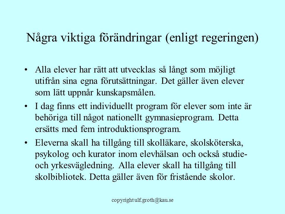 copyright ulf.groth@kau.se Några viktiga förändringar (enligt regeringen) Alla elever har rätt att utvecklas så långt som möjligt utifrån sina egna fö