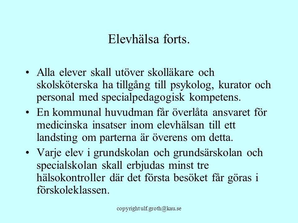 copyright ulf.groth@kau.se Elevhälsa forts. Alla elever skall utöver skolläkare och skolsköterska ha tillgång till psykolog, kurator och personal med