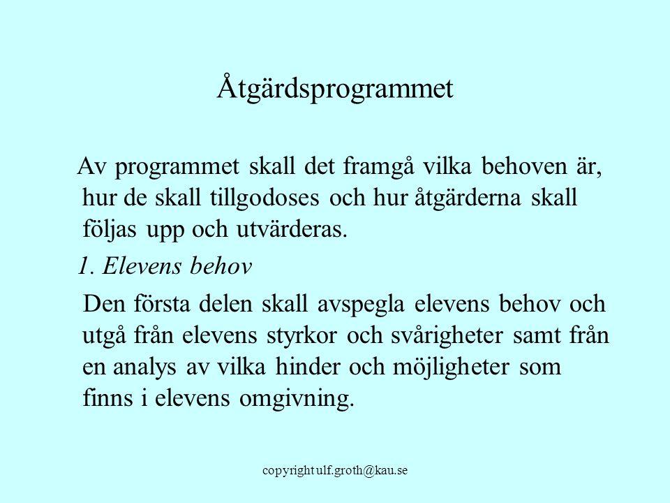 copyright ulf.groth@kau.se Åtgärdsprogrammet Av programmet skall det framgå vilka behoven är, hur de skall tillgodoses och hur åtgärderna skall följas