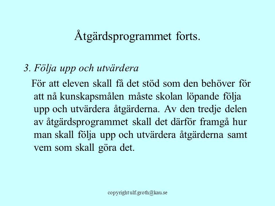 copyright ulf.groth@kau.se Åtgärdsprogrammet forts. 3. Följa upp och utvärdera För att eleven skall få det stöd som den behöver för att nå kunskapsmål