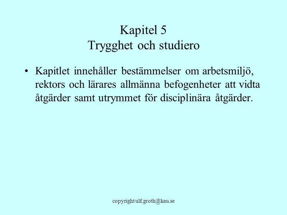 copyright ulf.groth@kau.se Kapitel 5 Trygghet och studiero Kapitlet innehåller bestämmelser om arbetsmiljö, rektors och lärares allmänna befogenheter