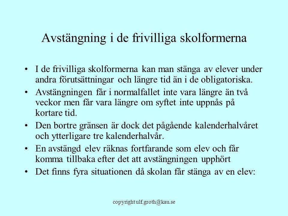 copyright ulf.groth@kau.se Avstängning i de frivilliga skolformerna I de frivilliga skolformerna kan man stänga av elever under andra förutsättningar
