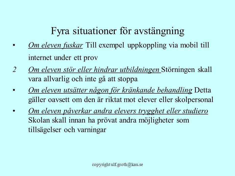 copyright ulf.groth@kau.se Fyra situationer för avstängning Om eleven fuskar Till exempel uppkoppling via mobil till internet under ett prov 2 Om elev