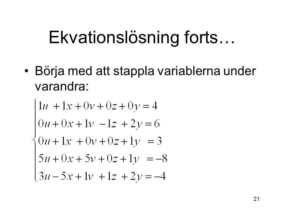 21 Ekvationslösning forts… Börja med att stappla variablerna under varandra: