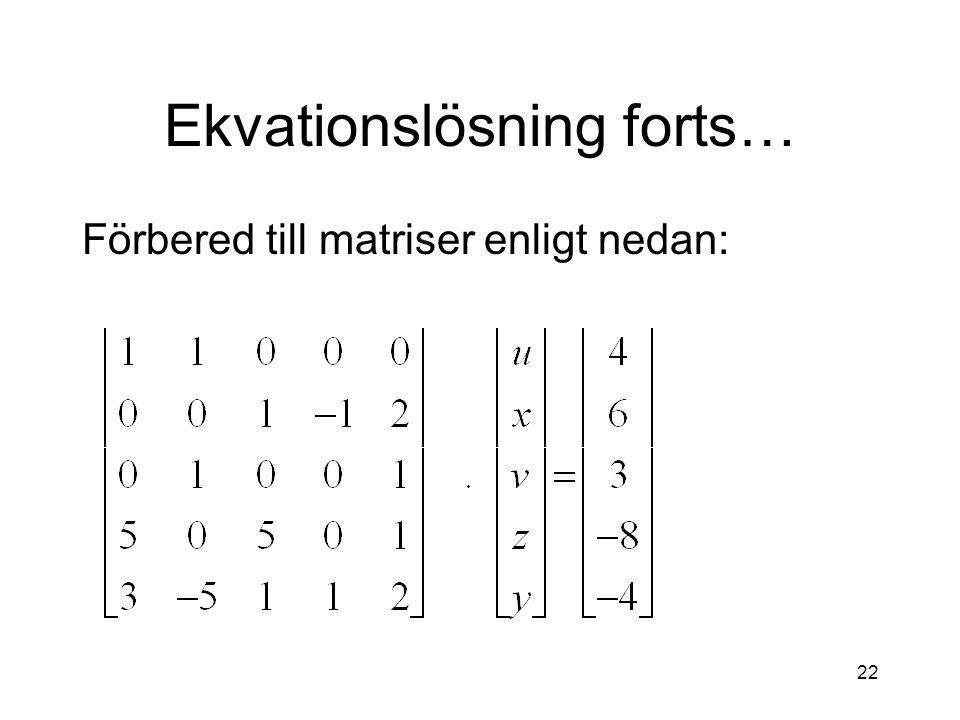 22 Ekvationslösning forts… Förbered till matriser enligt nedan: