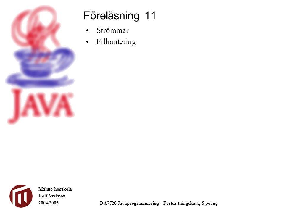 Malmö högskola Rolf Axelsson 2004/2005 DA7720 Javaprogrammering - Fortsättningskurs, 5 poäng Strömmar Filhantering Föreläsning 11