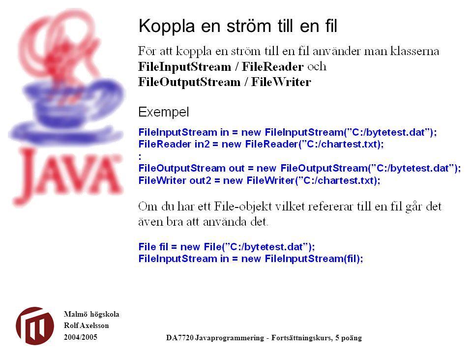 Malmö högskola Rolf Axelsson 2004/2005 DA7720 Javaprogrammering - Fortsättningskurs, 5 poäng Koppla en ström till en fil
