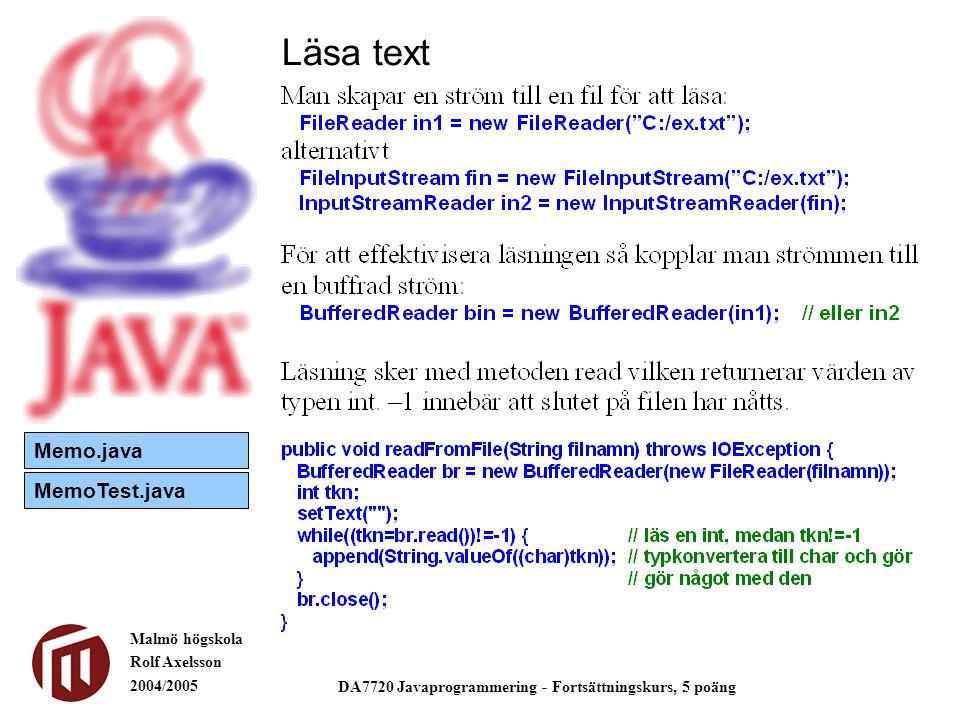 Malmö högskola Rolf Axelsson 2004/2005 DA7720 Javaprogrammering - Fortsättningskurs, 5 poäng Läsa text Memo.java MemoTest.java