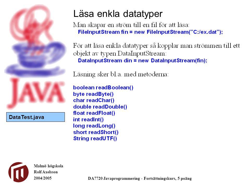 Malmö högskola Rolf Axelsson 2004/2005 DA7720 Javaprogrammering - Fortsättningskurs, 5 poäng Läsa enkla datatyper DataTest.java
