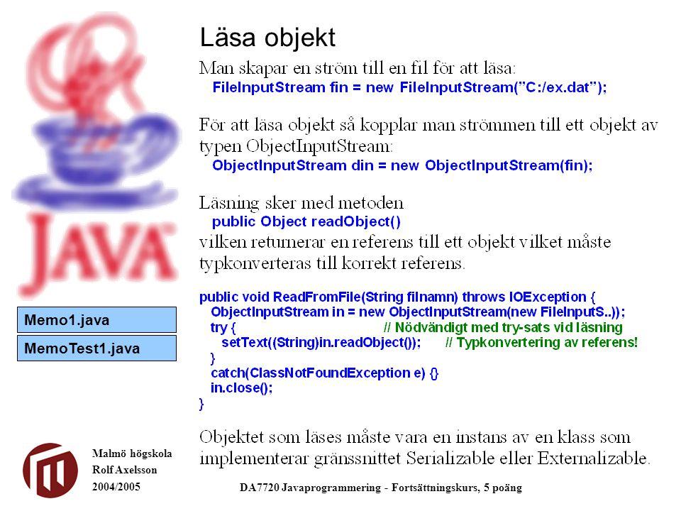 Malmö högskola Rolf Axelsson 2004/2005 DA7720 Javaprogrammering - Fortsättningskurs, 5 poäng Läsa objekt Memo1.java MemoTest1.java