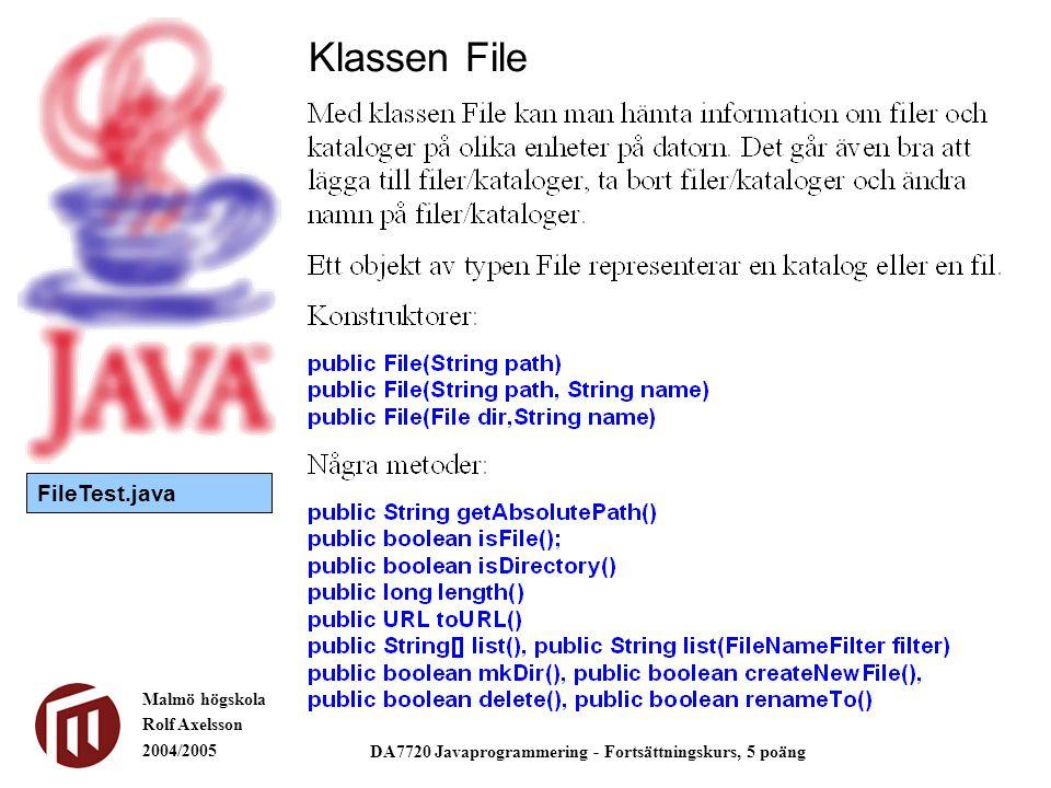 Malmö högskola Rolf Axelsson 2004/2005 DA7720 Javaprogrammering - Fortsättningskurs, 5 poäng Klassen File FileTest.java