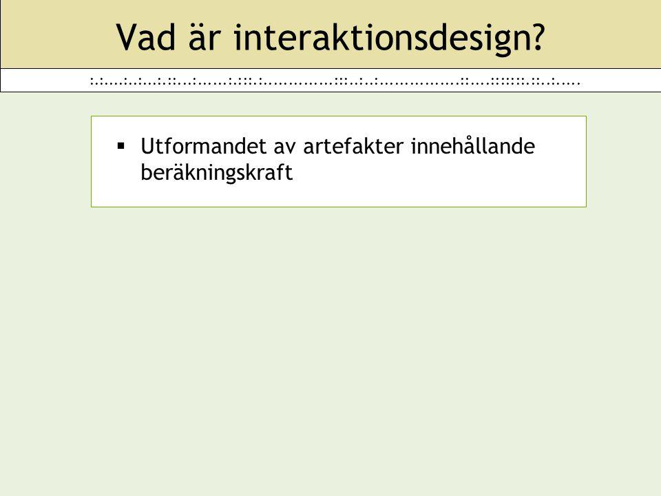 :.:....:..:...:.::...:......:.:::.:..............:::..:..:................::....:::::::.::..:..... Vad är interaktionsdesign?  Utformandet av artefak