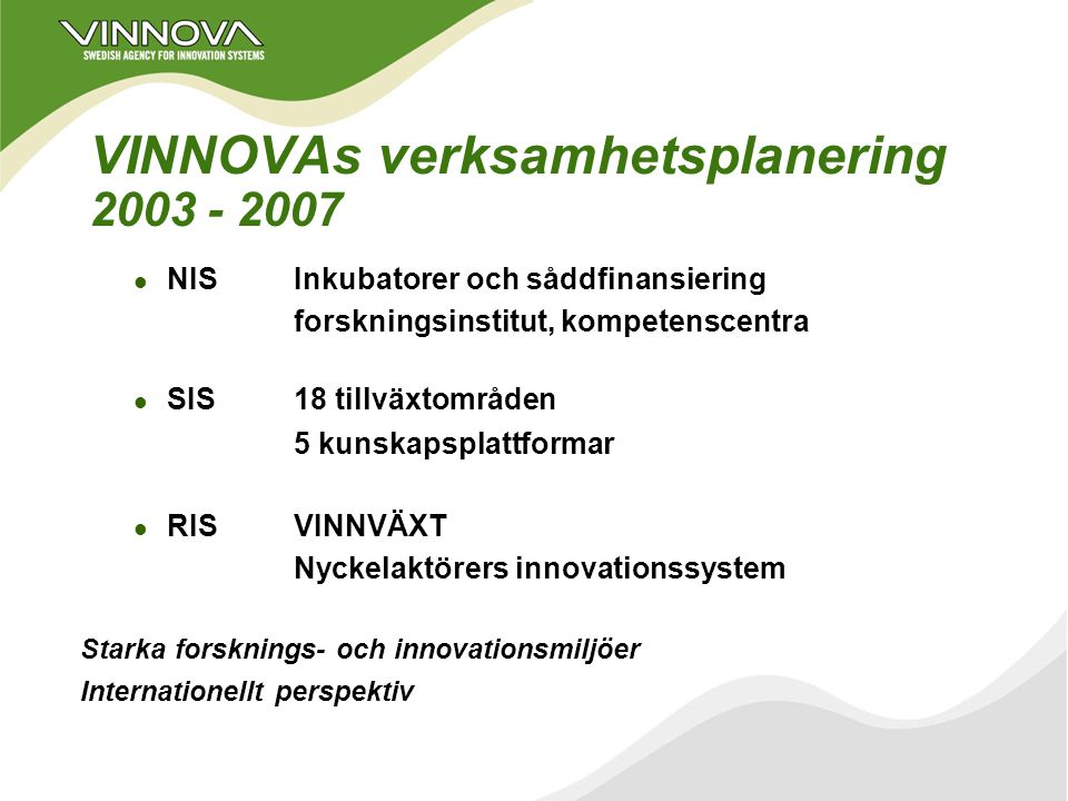 Vikigaste för det nationella innovationssystemet Ökad teknisk FoU vid forskningsinstitut och universitet Bättre samspel inom Triple Helix USA-liknande SBIR-satsning (Small Business Innovation Research, 2.5%) Sådd & Inkubatorer