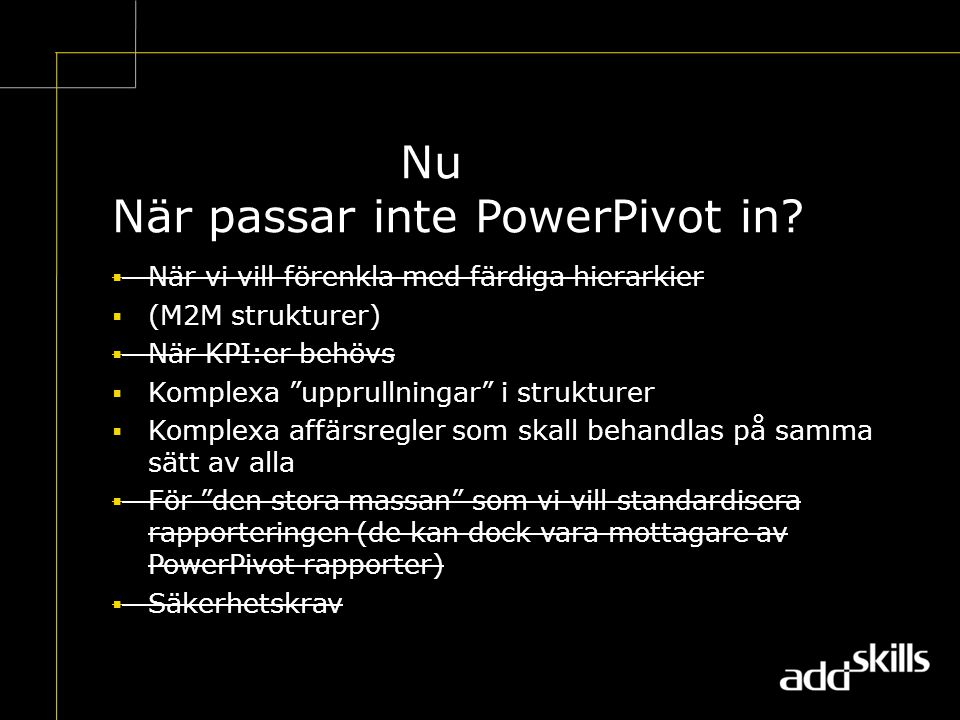Nu När passar inte PowerPivot in.