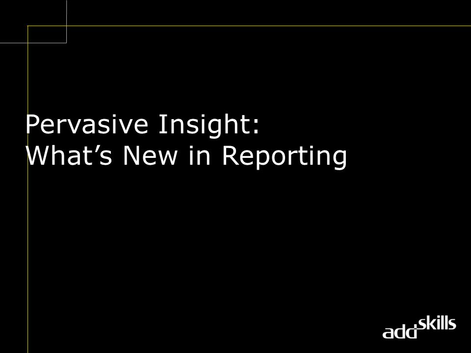 Pervasive Insight: What's New in Reporting