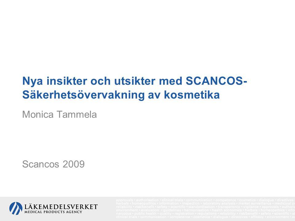 Nya insikter och utsikter med SCANCOS- Säkerhetsövervakning av kosmetika Monica Tammela Scancos 2009