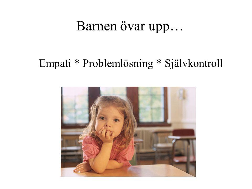 Barnen övar upp… Empati * Problemlösning * Självkontroll