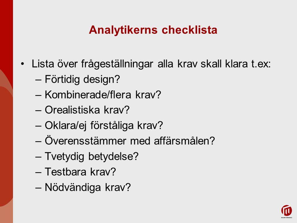 Analytikerns checklista Lista över frågeställningar alla krav skall klara t.ex: –Förtidig design? –Kombinerade/flera krav? –Orealistiska krav? –Oklara