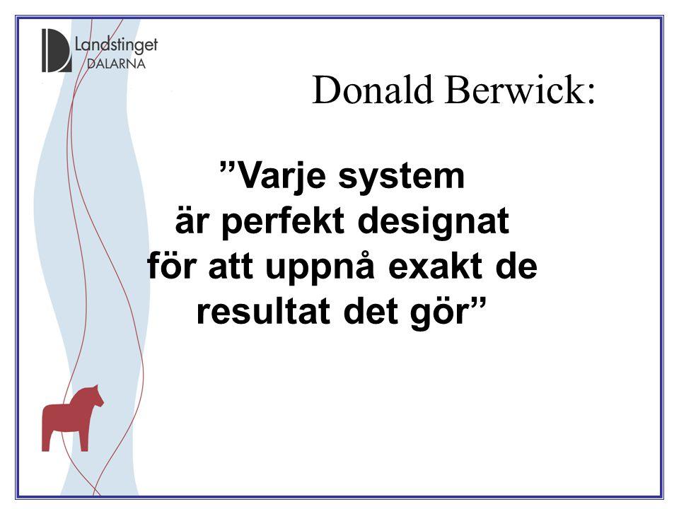 """Donald Berwick: """"Varje system är perfekt designat för att uppnå exakt de resultat det gör"""""""