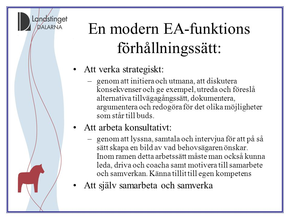 En modern EA-funktions förhållningssätt: Att verka strategiskt: –genom att initiera och utmana, att diskutera konsekvenser och ge exempel, utreda och