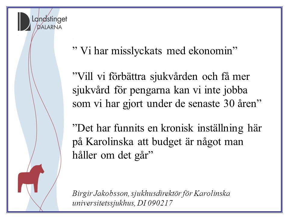 """"""" Vi har misslyckats med ekonomin"""" """"Det har funnits en kronisk inställning här på Karolinska att budget är något man håller om det går"""" Birgir Jakobss"""
