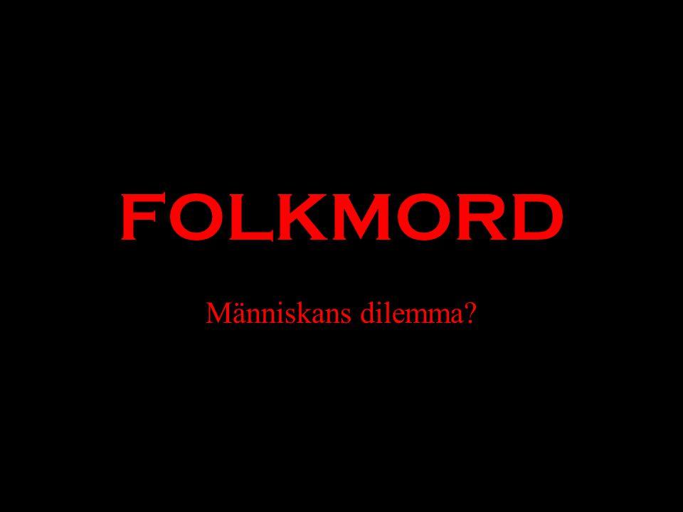FOLKMORD Människans dilemma?