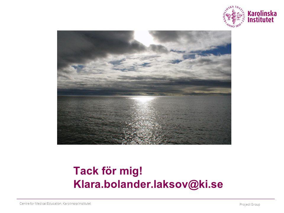 Project Group Centre for Medical Education, Karolinska Institutet Tack för mig! Klara.bolander.laksov@ki.se