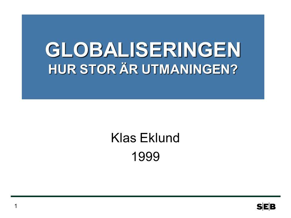 1 GLOBALISERINGEN HUR STOR ÄR UTMANINGEN? Klas Eklund 1999
