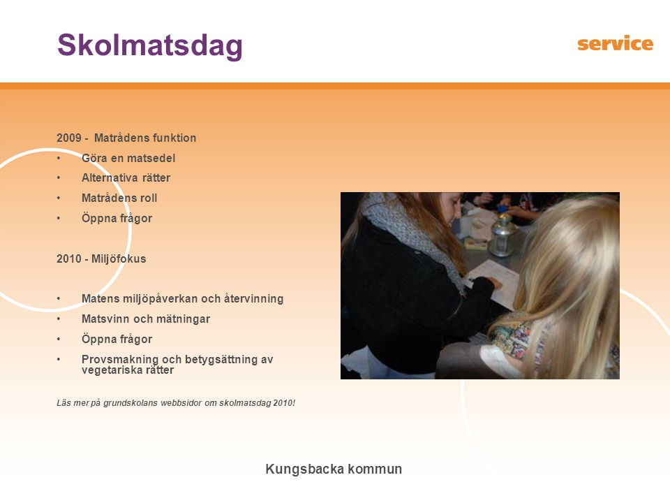 Kungsbacka kommun Skolmatsdag 2009 - Matrådens funktion Göra en matsedel Alternativa rätter Matrådens roll Öppna frågor 2010 - Miljöfokus Matens miljö