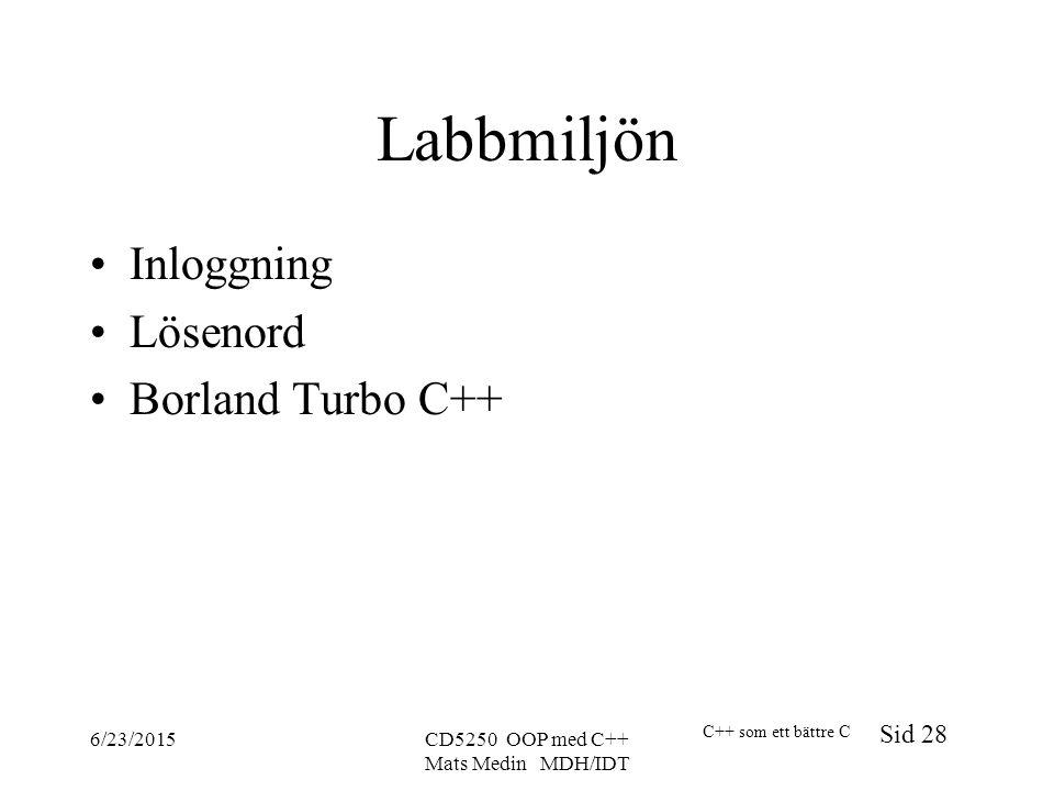 C++ som ett bättre C Sid 28 6/23/2015CD5250 OOP med C++ Mats Medin MDH/IDT Labbmiljön Inloggning Lösenord Borland Turbo C++