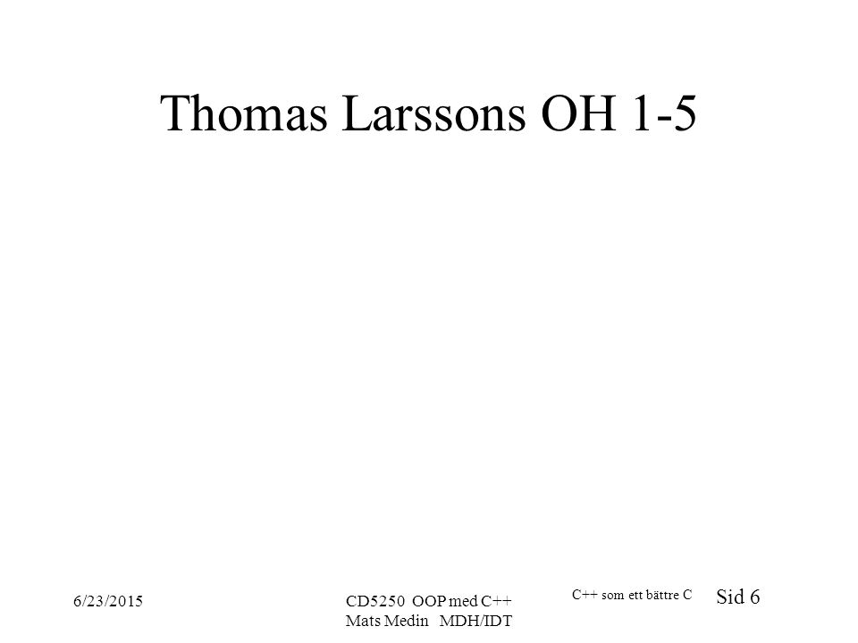 C++ som ett bättre C Sid 6 6/23/2015CD5250 OOP med C++ Mats Medin MDH/IDT Thomas Larssons OH 1-5