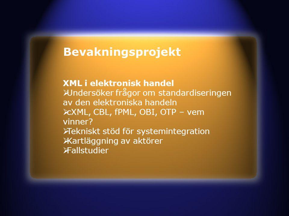 Bevakningsprojekt XML i elektronisk handel  Undersöker frågor om standardiseringen av den elektroniska handeln  cXML, CBL, fPML, OBI, OTP – vem vinner.
