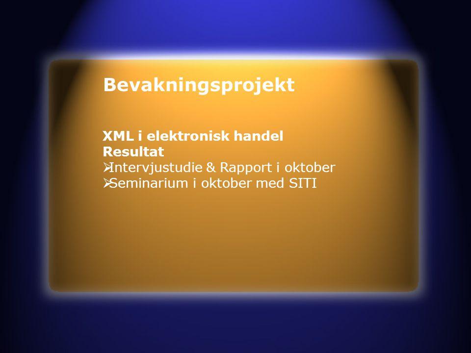 Bevakningsprojekt XML i elektronisk handel Resultat  Intervjustudie & Rapport i oktober  Seminarium i oktober med SITI
