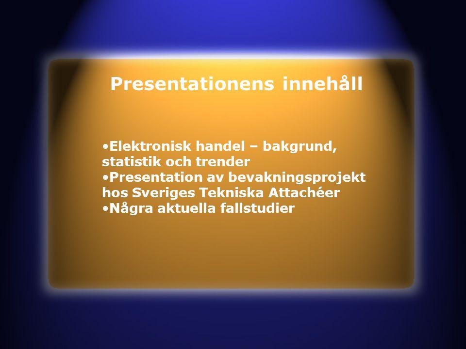 Presentationens innehåll Elektronisk handel – bakgrund, statistik och trender Presentation av bevakningsprojekt hos Sveriges Tekniska Attachéer Några aktuella fallstudier