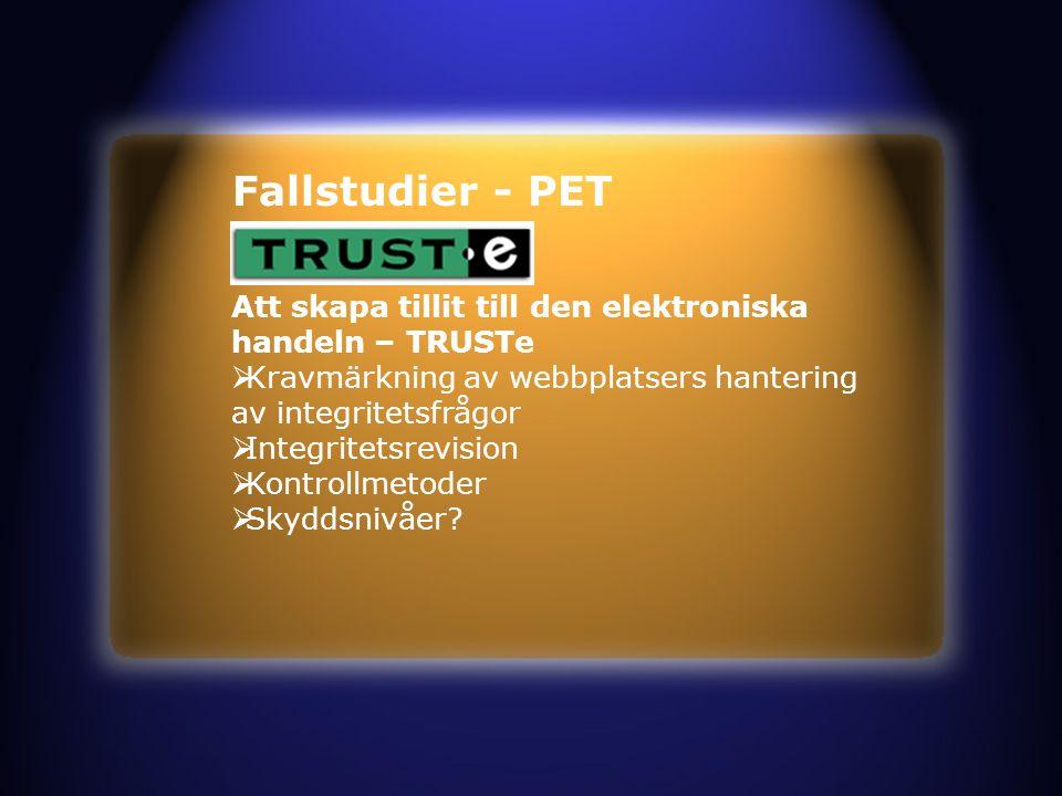 Fallstudier - PET Att skapa tillit till den elektroniska handeln – TRUSTe  Kravmärkning av webbplatsers hantering av integritetsfrågor  Integritetsrevision  Kontrollmetoder  Skyddsnivåer