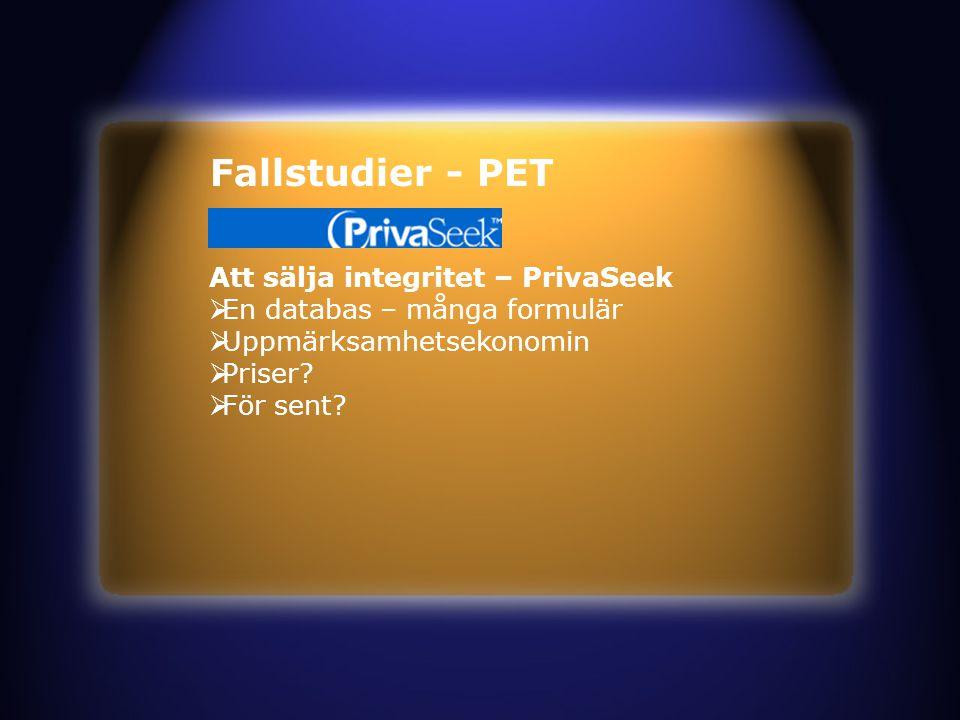 Fallstudier - PET Att sälja integritet – PrivaSeek  En databas – många formulär  Uppmärksamhetsekonomin  Priser.