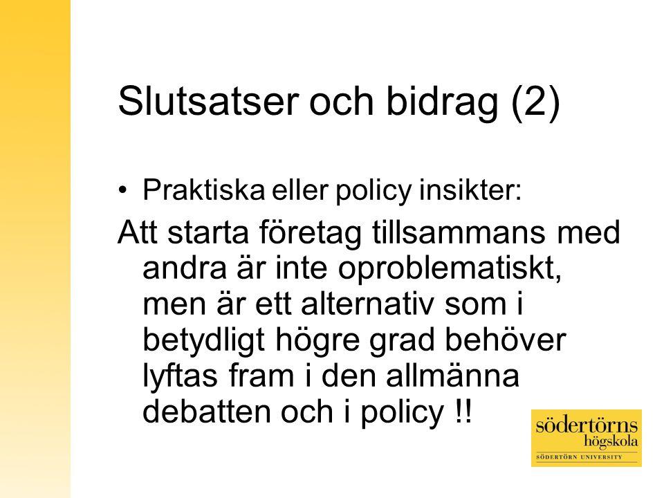Slutsatser och bidrag (2) Praktiska eller policy insikter: Att starta företag tillsammans med andra är inte oproblematiskt, men är ett alternativ som i betydligt högre grad behöver lyftas fram i den allmänna debatten och i policy !!