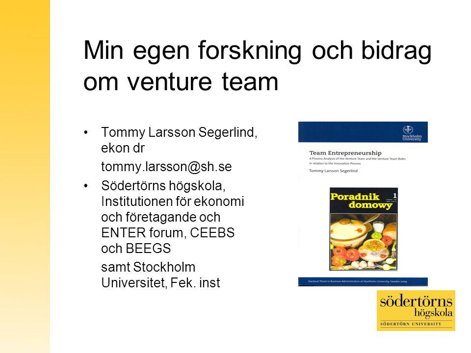 Min egen forskning och bidrag om venture team Tommy Larsson Segerlind, ekon dr tommy.larsson@sh.se Södertörns högskola, Institutionen för ekonomi och