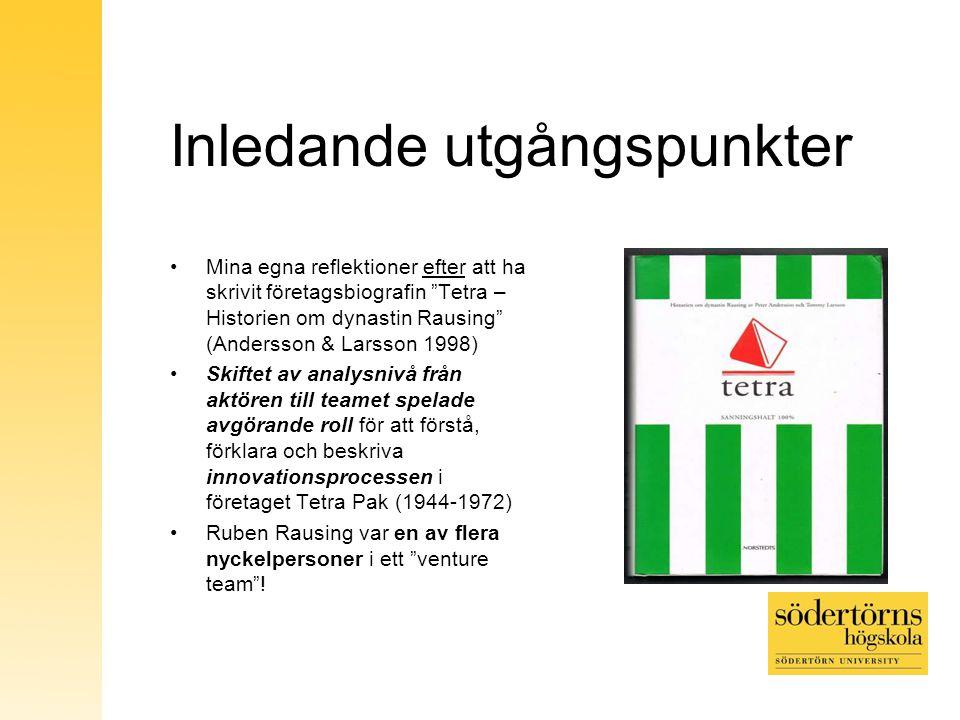 """Inledande utgångspunkter Mina egna reflektioner efter att ha skrivit företagsbiografin """"Tetra – Historien om dynastin Rausing"""" (Andersson & Larsson 19"""