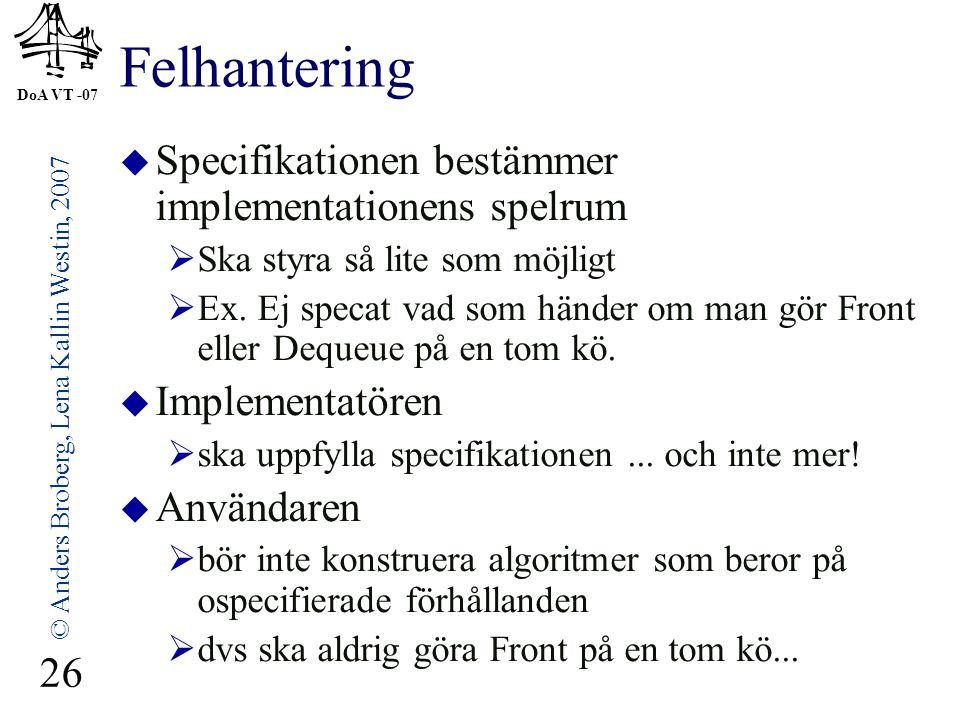 DoA VT -07 © Anders Broberg, Lena Kallin Westin, 2007 26 Felhantering  Specifikationen bestämmer implementationens spelrum  Ska styra så lite som möjligt  Ex.