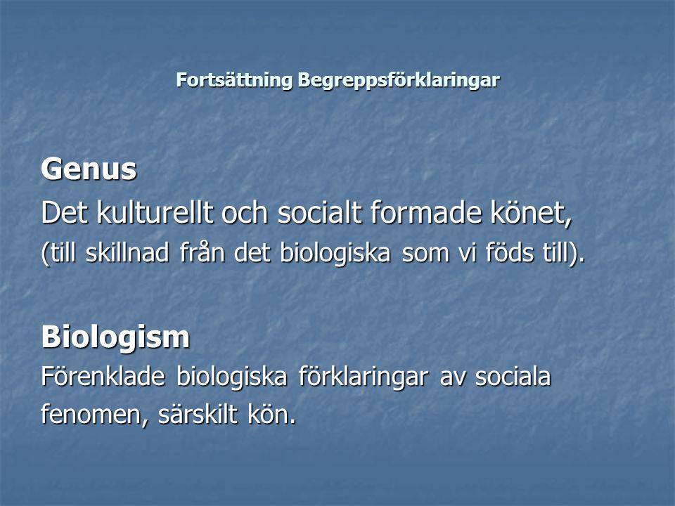 Fortsättning Begreppsförklaringar Genus Det kulturellt och socialt formade könet, (till skillnad från det biologiska som vi föds till).