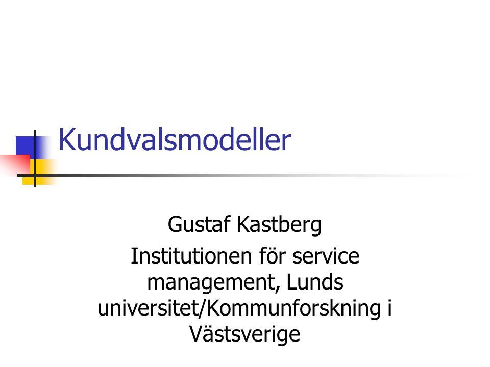 Kundvalsmodeller Gustaf Kastberg Institutionen för service management, Lunds universitet/Kommunforskning i Västsverige