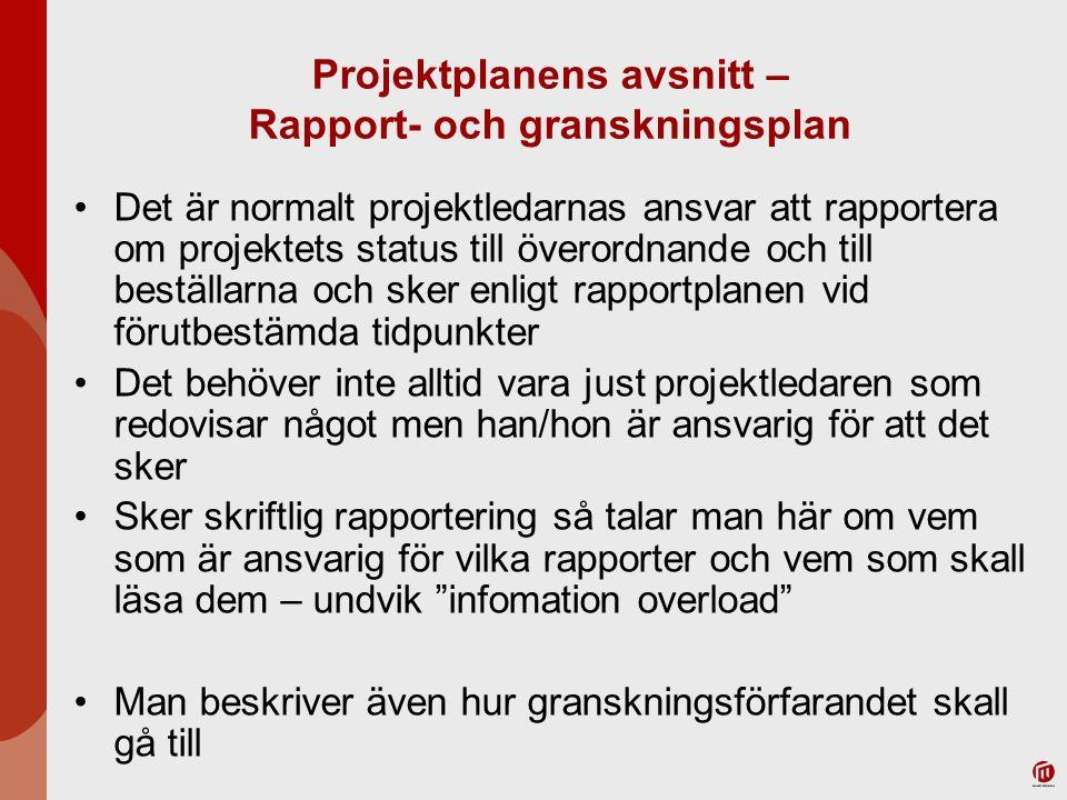 Projektplanens avsnitt – Rapport- och granskningsplan Det är normalt projektledarnas ansvar att rapportera om projektets status till överordnande och