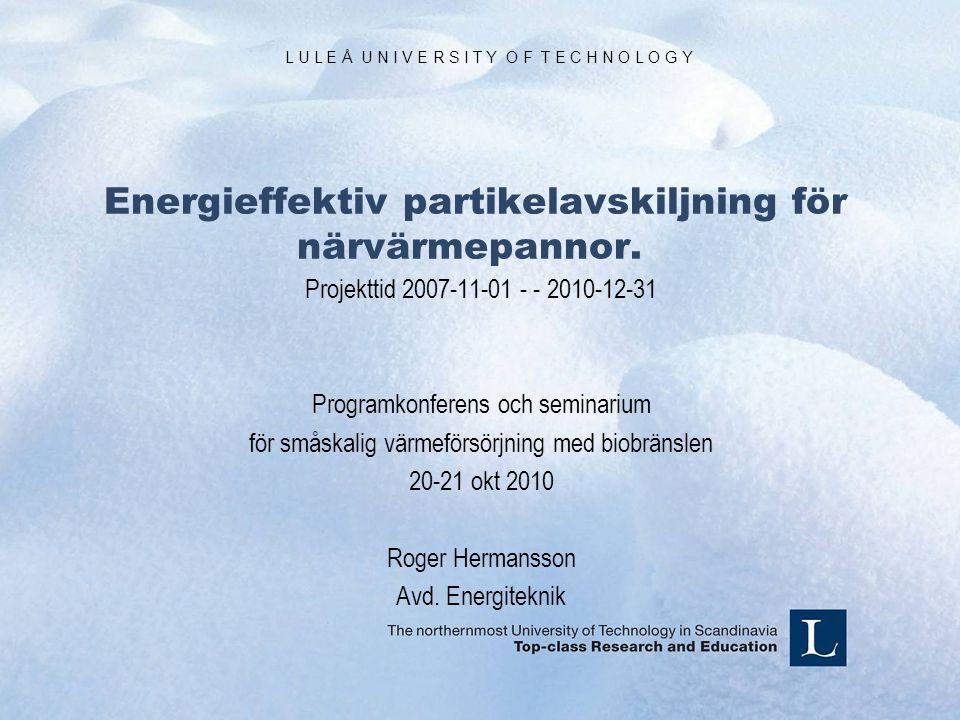 L U L E Å U N I V E R S I T Y O F T E C H N O L O G Y Energieffektiv partikelavskiljning för närvärmepannor.