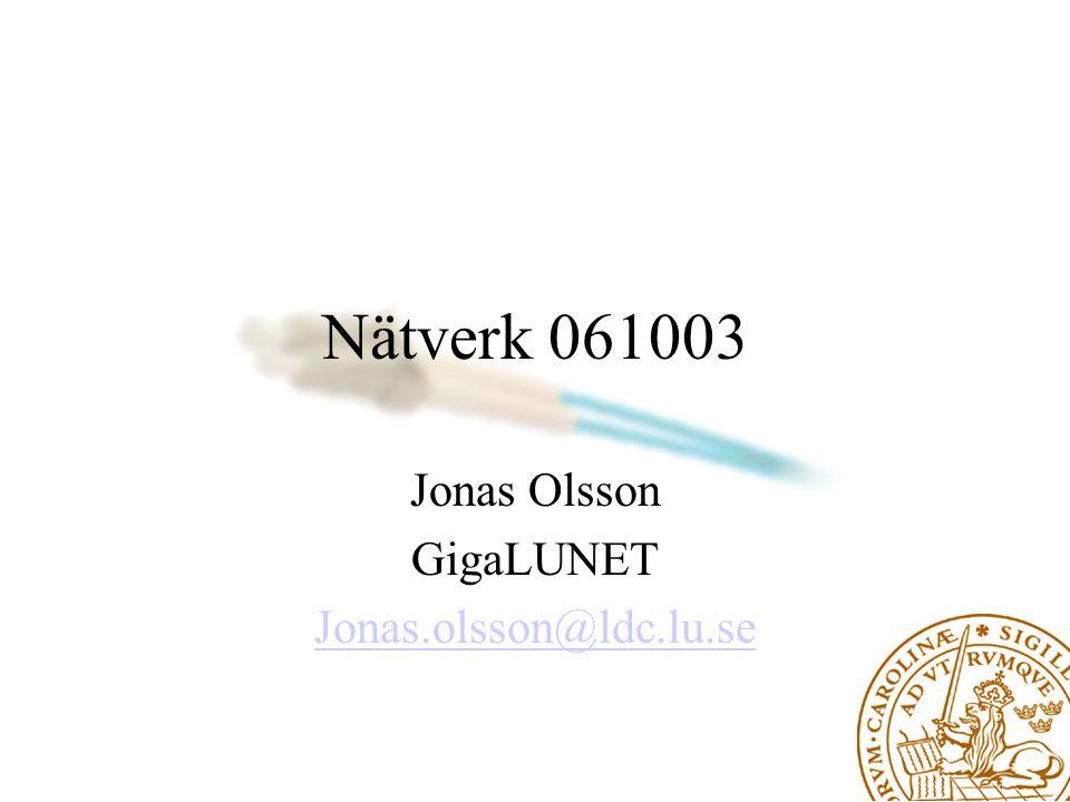 Nätverk 061003 Jonas Olsson GigaLUNET Jonas.olsson@ldc.lu.se