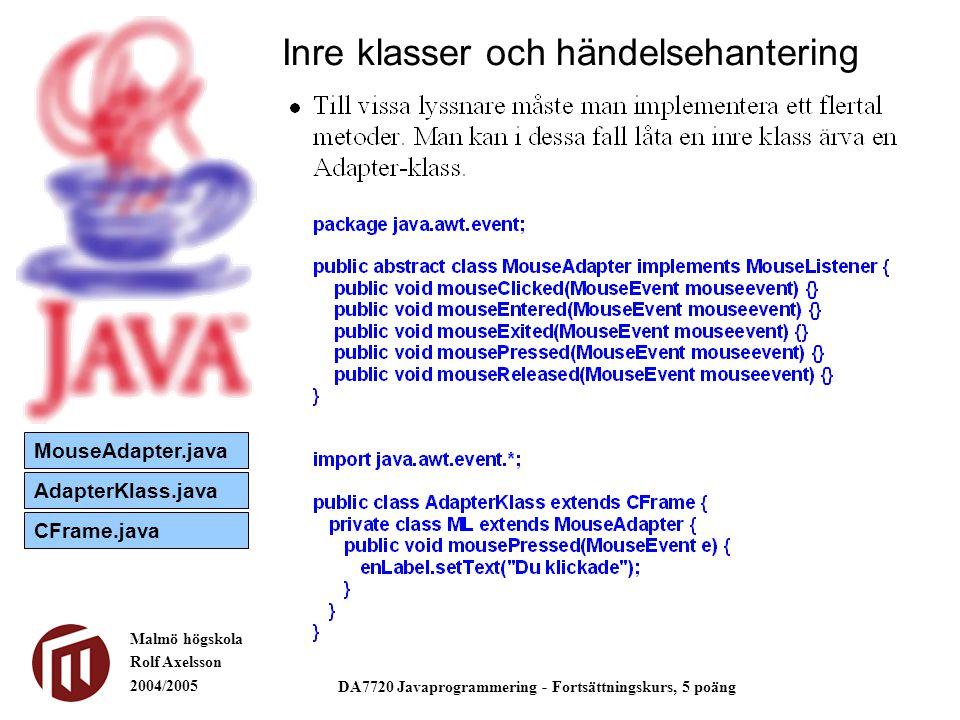 Malmö högskola Rolf Axelsson 2004/2005 DA7720 Javaprogrammering - Fortsättningskurs, 5 poäng Inre klasser och händelsehantering MouseAdapter.java AdapterKlass.java CFrame.java