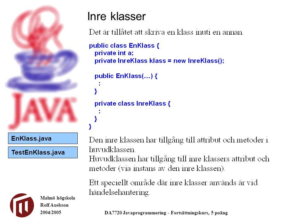 Malmö högskola Rolf Axelsson 2004/2005 DA7720 Javaprogrammering - Fortsättningskurs, 5 poäng Inre klasser TestEnKlass.java EnKlass.java